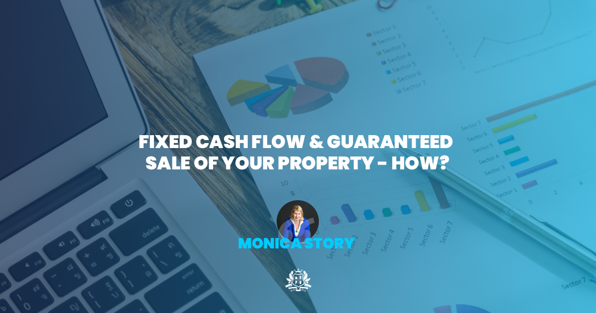 Fixed cash flow & guaranteed sale of your property - How